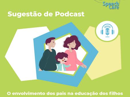 Sugestão de Podcast - O envolvimento dos pais na educação dos filhos