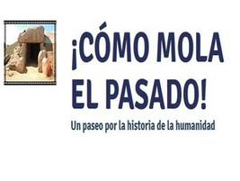 ¡Cómo mola el pasado!: Un paseo por la historia de la humanidad