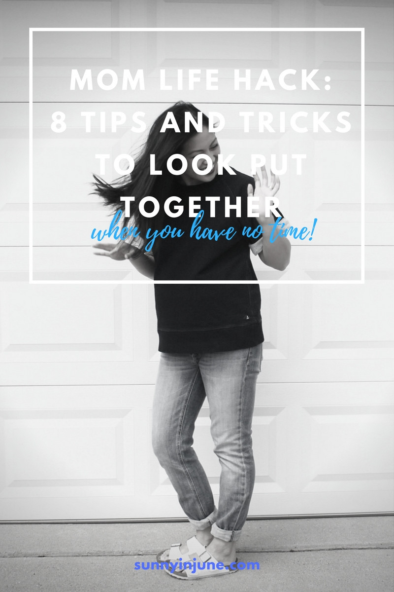 Mom Life Hack: 8 Tips and Tricks to LOOK put together -- when you have no time!