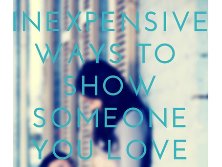 Sunny Six - six INEXPENSIVE ways to show someone you love them