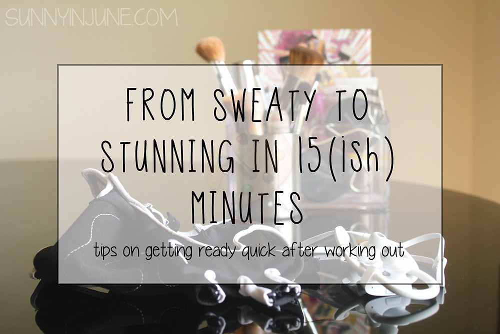 Sunny in June: From Sweaty to Stunning in 15ish Mins! Get ready quick after a workout // sunnyinjune.com