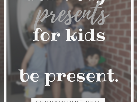 instead of presents, be present.