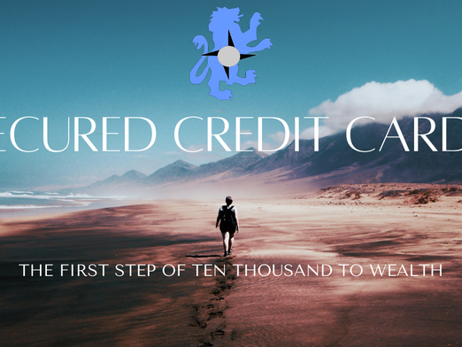 Secured Credit Cards: The First Step of Ten Thousand to Wealth