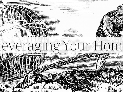Leveraging Your Home to Create Wealth