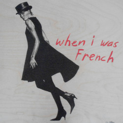 WHEN I WAS FRENCH
