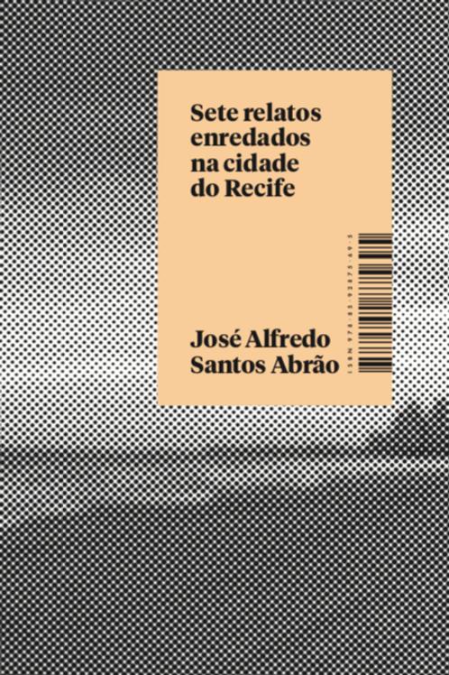 Sete relatos enredados na cidade do Recife