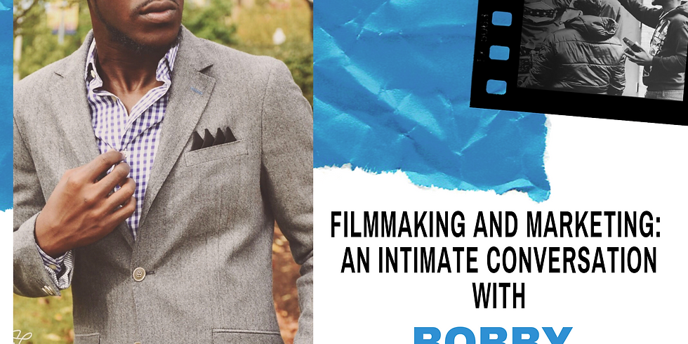 Filmmaking and Marketing: An Intimate Conversation w/Bobby Huntley