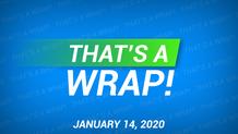 That's A Wrap! 1/14/20