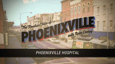 Timeless Tales of Phoenixville- Phoenixville Hospital