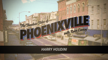 Timeless Tales of Phoenixville - Harry Houdini