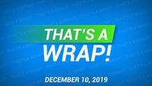 That's a Wrap! 12/10/19