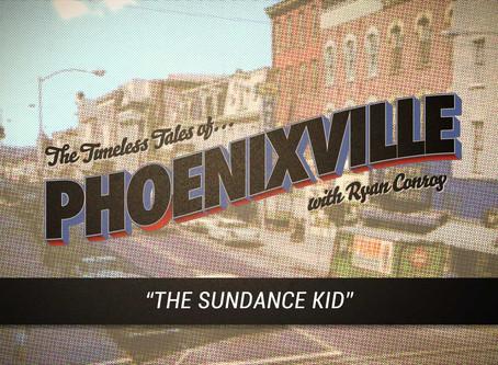 Timeless Tales of Phoenixville - The Sundance Kid