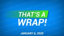That's A Wrap! 1/6/20