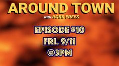 Around Town with Robb - Ep. #10