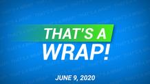 That's A Wrap! - 6/9/20