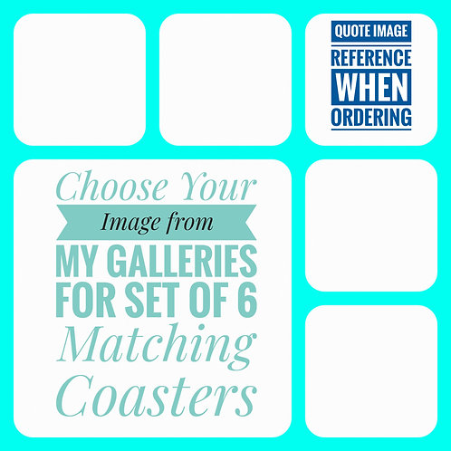 Set of 6  Matching Coasters - Image of Your Choice