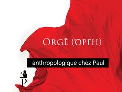 Orgē (ὀργή) anthropologique chez Paul (EN/FR)