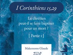 1 Corinthiens 15,29 : Le chrétien peut-il se faire baptiser pour un mort ? (Partie 1)
