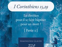 1 Corinthiens 15,29 : Le chrétien peut-il se faire baptiser pour un mort ? (Partie 2)