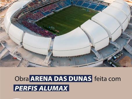 ALUMAX PARTICIPOU DA CONSTRUÇÃO DA ARENA DAS DUNAS NO (RN)