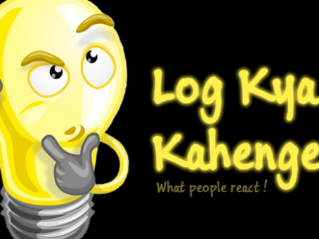 KUCH NA KAHO, 'LOG KYA KAHENGE?' - WHAT DOES A WORLD WITHOUT 'LOG KYA KAHENGE' LOOK LIKE?