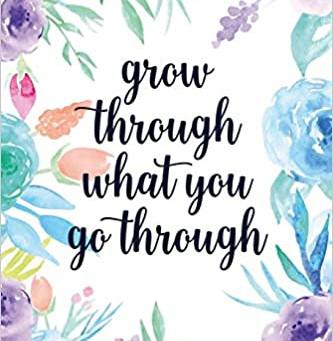 GROW THROUGH IT, DON'T GRIND THROUGH IT
