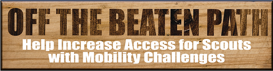 Title of Page- OFF THE BEATEN PATH- Help Increaase Access For Scouts with Mobility Challenges