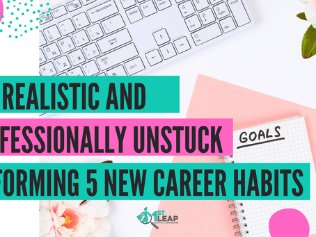 Get Realistic and Professionally Unstuck By Forming 5 New Career Habits