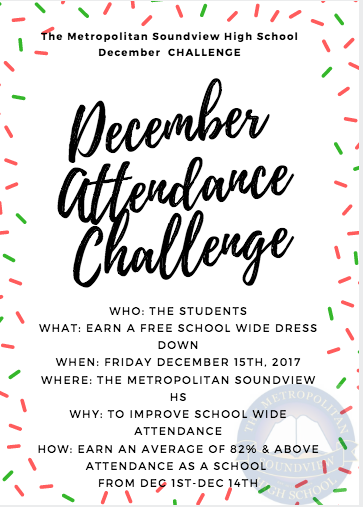 WHO: THE STUDENTS WHAT: EARN A FREE SCHOOL WIDE DRESS DOWN WHEN: FRIDAY DECEMBER 15TH, 2017 WHERE: THE METROPOLITAN SOUNDVIEW HS WHY: TO IMPROVE SCHOOL WIDE ATTENDANCE HOW: EARN AN AVERAGE OF 82% & ABOVE ATTENDANCE AS A SCHOOL  FROM DEC 1ST-DEC 14TH