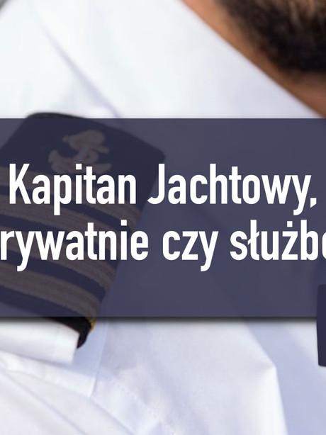 Kapitan Jachtowy - ale prywatnie czy służbowo?