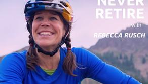 Never Retire with Rebecca Rusch