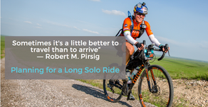 """Better To Travel Than To Arrive""- Planning for a Long Solo Ride"