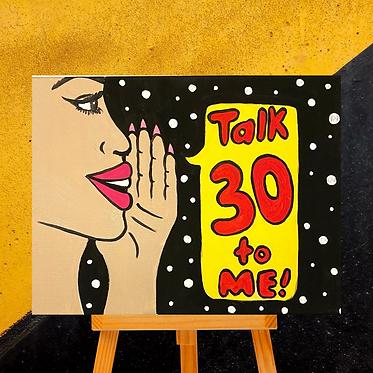 Talk 30 to Me