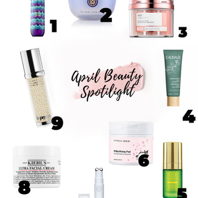 April Spotlight: 9 Skincare Products I am Loving Right Now