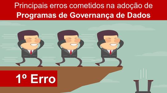 Principais erros cometidos na adoção de Programas de Governança de Dados. Primeiro Erro - Propósito