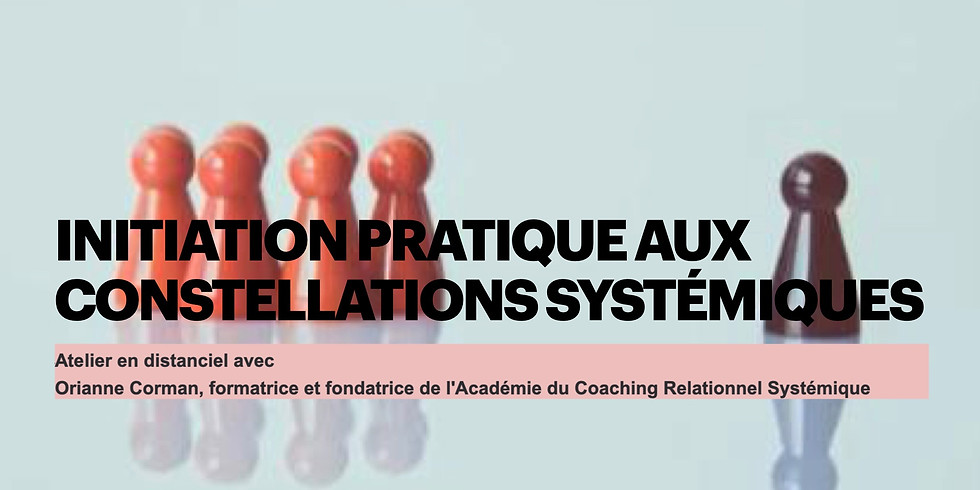 Initiation Pratique aux Constellations systémiques pour Coachs et thérapeutes