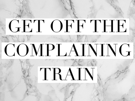 get off the complain train
