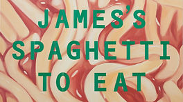 9 I Paint James's Spaghetti To Eat, oil