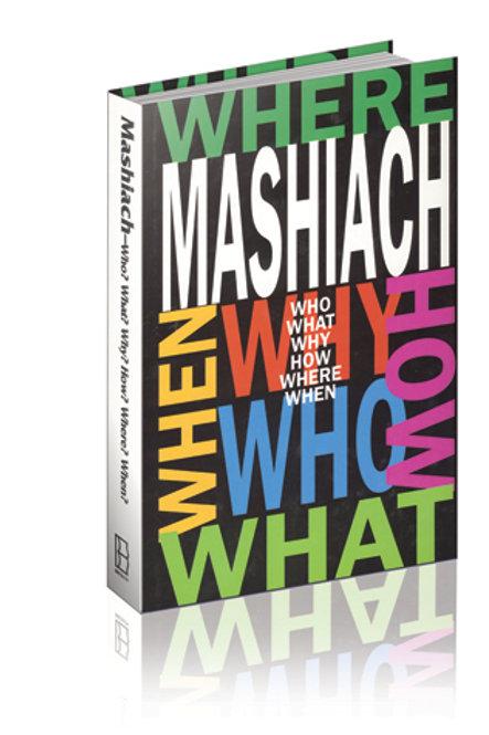 Mashiach: Who? What? Why?...