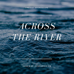 Eashwar Subramanian / Across The River