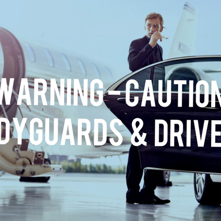 Drivers & Bodyguards… Why I Don't trust many of them!!