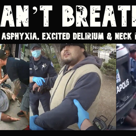 I Can't Breathe - Positional Asphyxia, Excited delirium & Neck Restraints