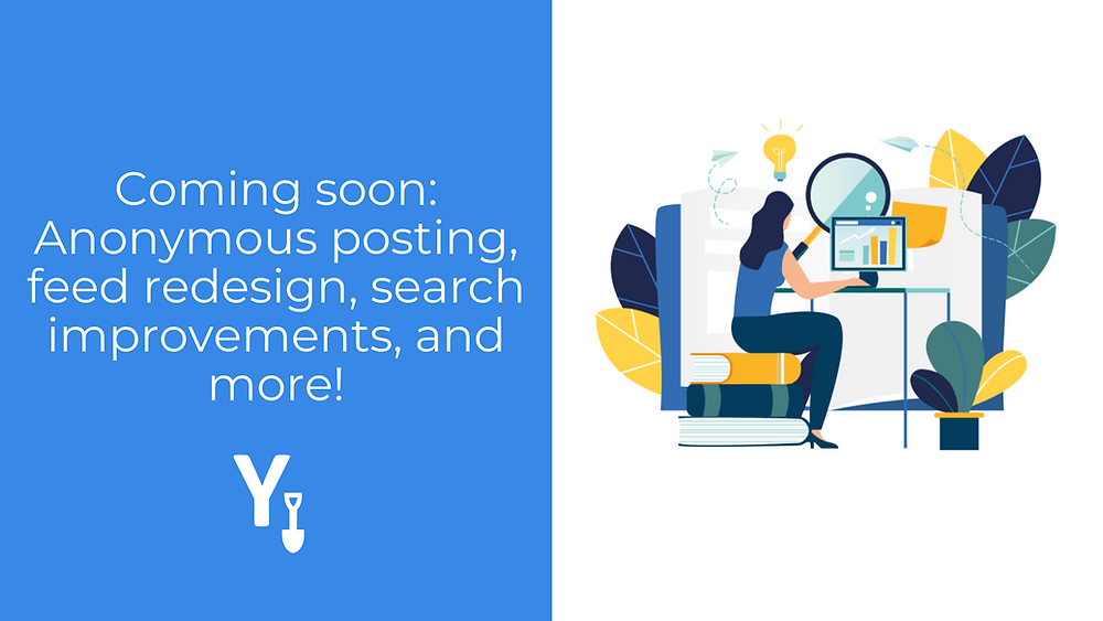 Coming Soon: Anonymous posting, feed redesign, search improvements and more!