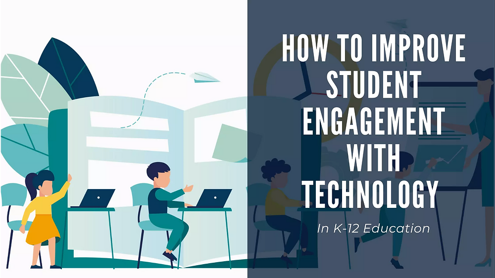 How to improve student engagement with technology in K12 education