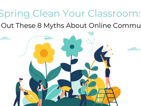Spring Clean Your Classroom: Clear Out These 8 Myths About Online Communities