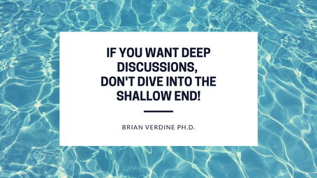 If you want deep discussions, don't dive into the shallow end!