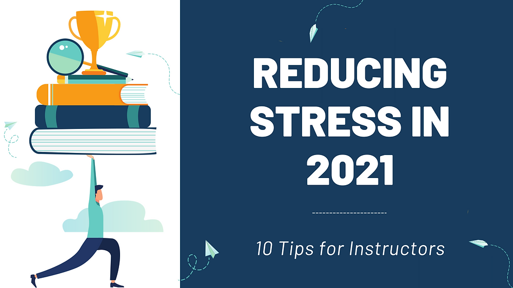 Reducing Stress in 2021 - 10 Tips for Instructors teaching in a virtual world