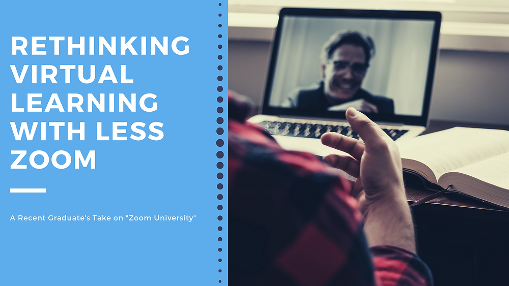 Rethinking Virtual Learning with Less zoom - a recent graduate's take on zoom university
