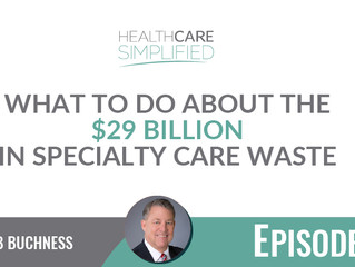 What to Do about the $29 Billion in Specialty Care Waste