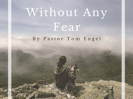 Without Any Fear - By Pastor Tom Engel